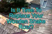 Is It Time To Replace Your Wooden Shake Roof?