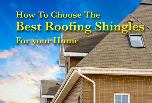 How To Choose The Best Roofing Shingles For Your Home